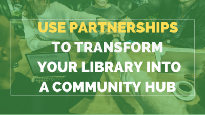 5 Ways You Can Use Partnerships To Transform Your Library Into A Community Hub