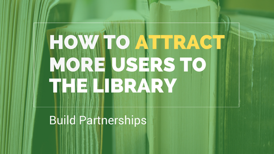 attract more users to the public library - build partnerships
