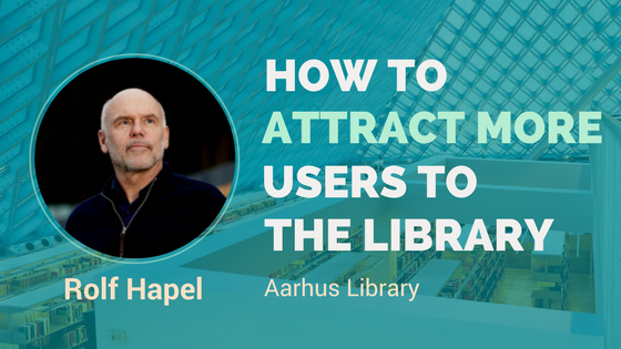 ways to attract new users to the library interview with rolf hapel