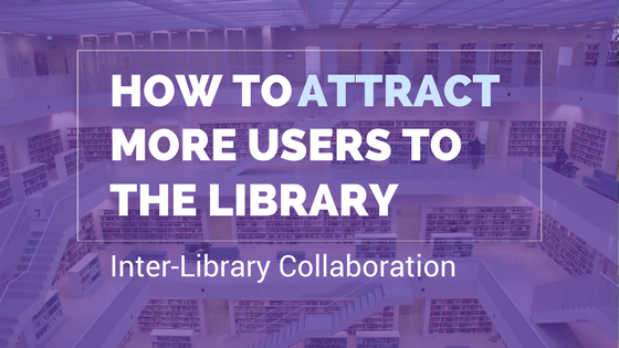 How to attract more users to the library - inter-library collaboration