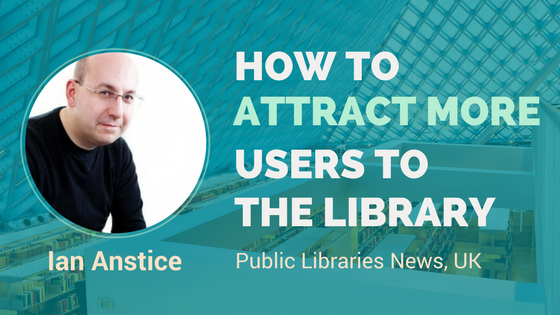 get more people to libraries interview with Ian Anstice