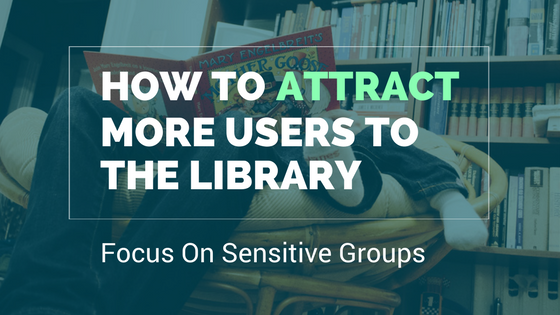 get more people to use the library : focus on sensitive groups