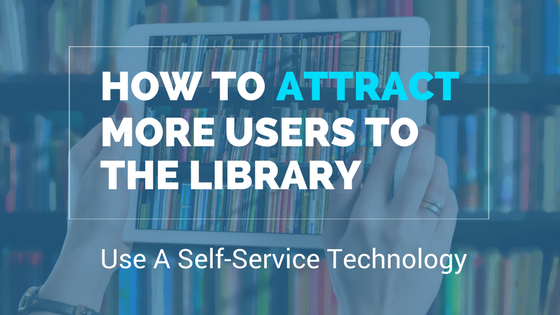 How to attract more users to the library - IMPLEMENT a self-service library system