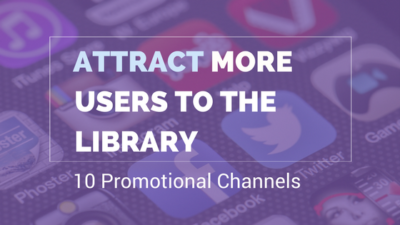 10 Promotional Channels To Attract Users To Libraries