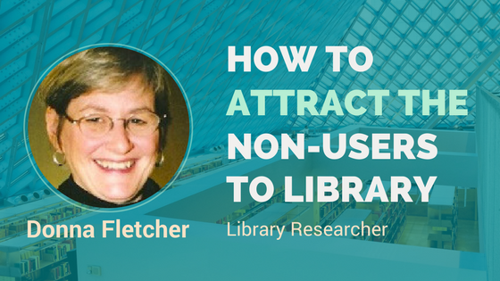 How to attract the non-users to the library – Interview with Donna Fletcher