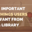 4 important things users want from a library and how to offer them