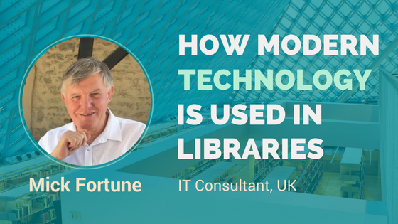 How is technology improving library services and patron experience . interview with Mick Fortune