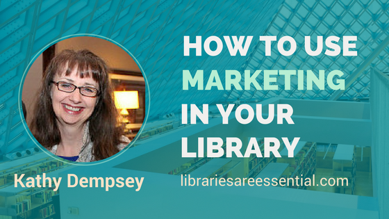 How to use marketing in a library. Interview with Kathy Dempsey