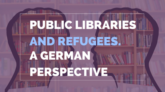 Public libraries and refugees A German library perspective