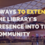 4 ways to extend the library's presence into the community
