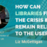 How can libraries fight the crisis and remain relevant to the users. Interview with Liz McGettigan