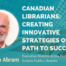 Canadian Librarians. Creating innovative strategies in their path to success. Interview with Stephen Abram