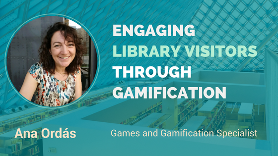 ENGAGING LIBRARY VISITORS THROUGH GAMIFICATION – Interview with Ana Ordás
