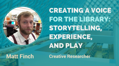 3 essential elements to consider when creating a voice for the library: storytelling, experience, and play – Interview with Matt Finch
