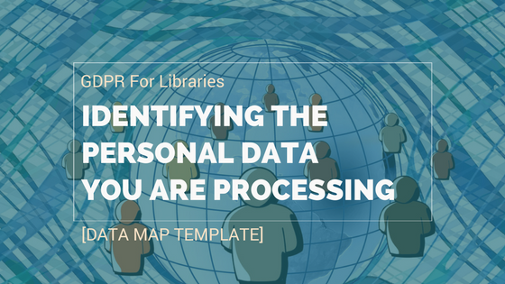 GDPR For Libraries – Identifying The Personal Data You Are Processing [Data Map Template]