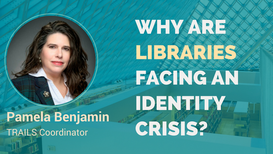 Why Are Libraries Facing An Identity Crisis – Interview With Pamela Benjamin