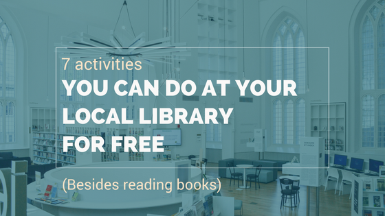 Special Edition 7 Activities You Can Do At Your Local Library For Free [Besides Reading Books]