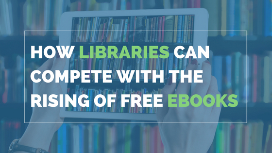 How Libraries Can Compete With The Rising Of Free EBooks