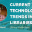 Current Technology Trends In Libraries