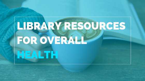 Library resources for overall health