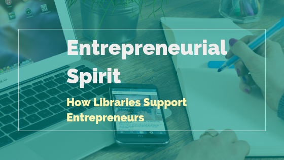 Entrepreneurial Spirit: How Libraries Support Entrepreneurs