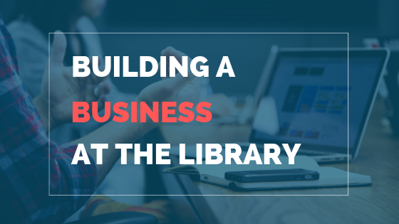 Building A Business At The Library