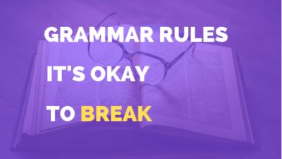 Grammar Rules It's Okay To Break