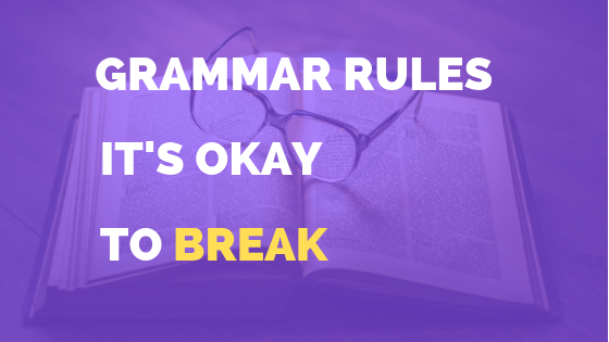 Grammar Rules It's Okay To Break