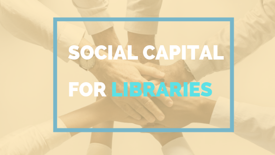 Social Capital For Libraries