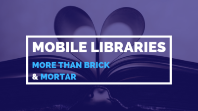 Mobile Libraries - More than Brick and Mortar