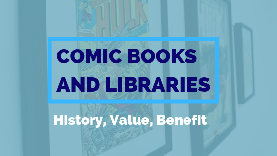 Comic Books And Libraries History, Value & Benefit