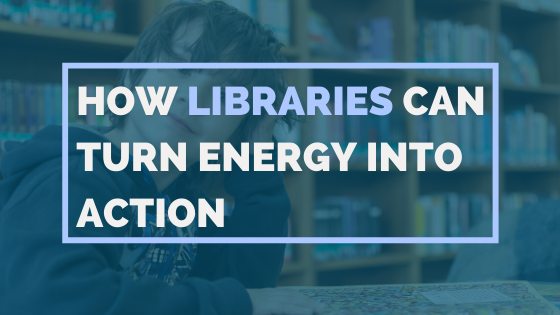 How Libraries Can Turn Energy Into Action