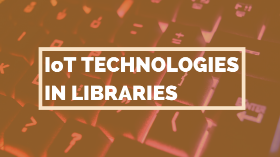 IoT Technologies In Libraries'