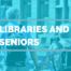 Libraries And Seniors