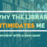 Why The Library Intimidates Me