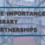 The Importance Of Library Partnerships