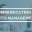Communicating with Management