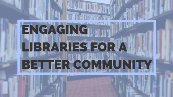 Engaging Libraries For A Better Community