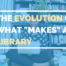 "The Evolution Of What ""makes"" A Library"