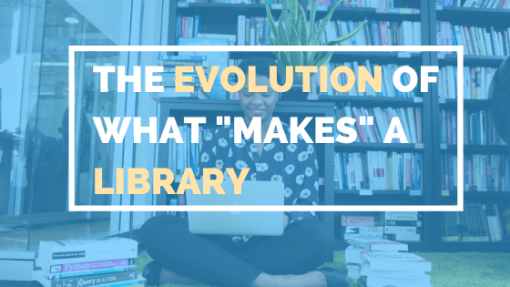 """The Evolution Of What """"makes"""" A Library"""