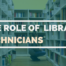 The Role Of Library Technicians