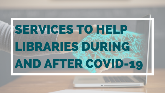 Services to help libraries during and after COVID-19