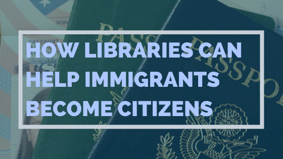 How Libraries Can Help Immigrants Become Citizens