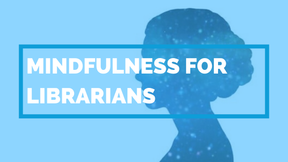 Mindfulness for Librarians Restoration and Resilience