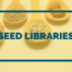 Princh Library Blog - Seed Libraries