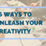 16 Easy Ways To Unleash Your Creativity -Princh Library Blog
