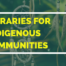 Libraries For Indigenous Communities