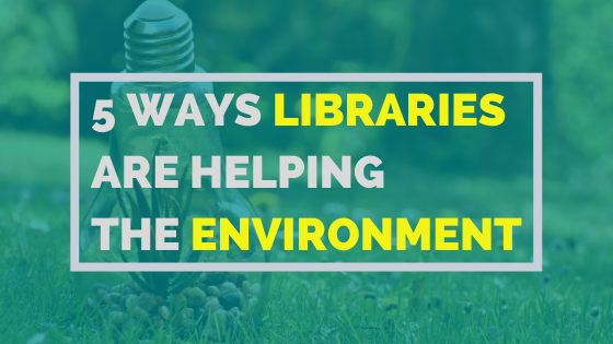 5 Ways Libraries Are Helping The Environment