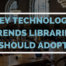 Key Technology Trends Every Library Should Consider Adopting