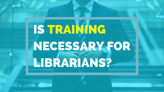 Training Is It Necessary For Librarians